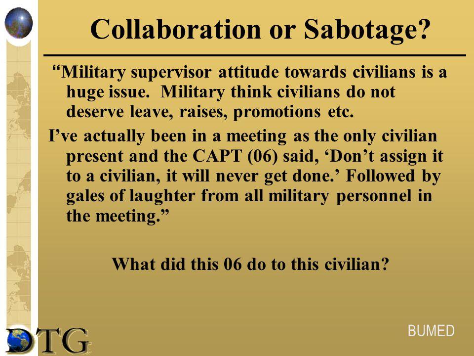 "BUMED Collaboration or Sabotage? "" Military supervisor attitude towards civilians is a huge issue. Military think civilians do not deserve leave, rais"