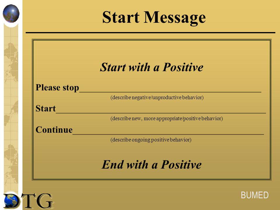 BUMED Start Message Start with a Positive Please stop_______________________________________ (describe negative/unproductive behavior) Start__________