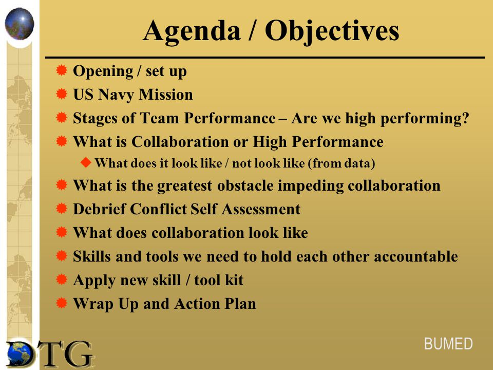 BUMED Agenda / Objectives  Opening / set up  US Navy Mission  Stages of Team Performance – Are we high performing?  What is Collaboration or High
