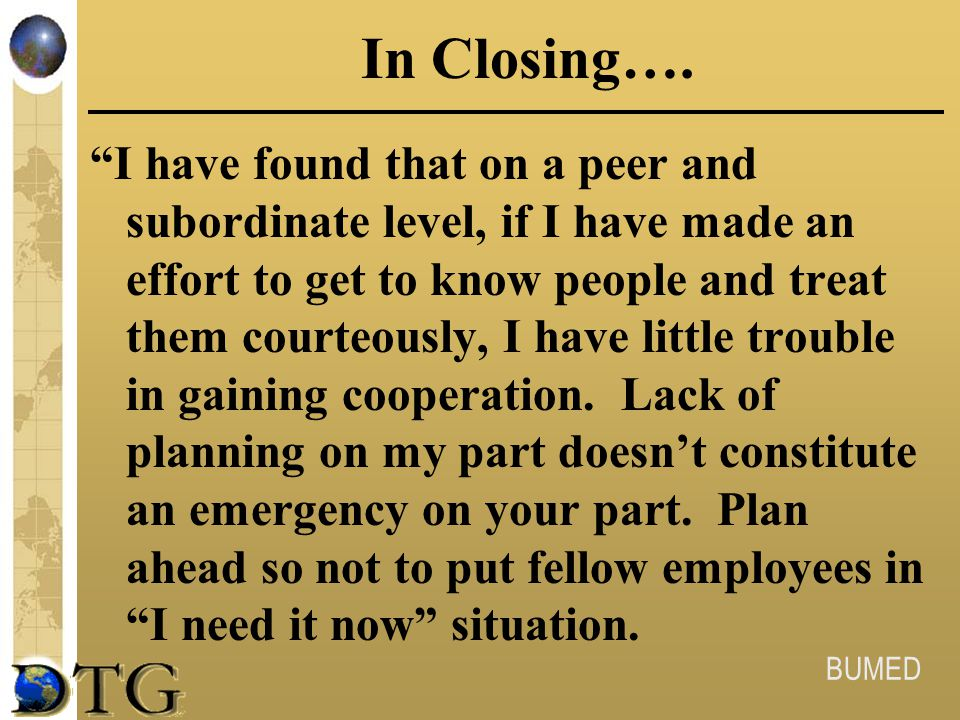 """BUMED In Closing…. """"I have found that on a peer and subordinate level, if I have made an effort to get to know people and treat them courteously, I ha"""