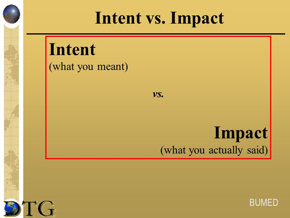 BUMED Intent vs. Impact Intent (what you meant) vs. Impact (what you actually said)