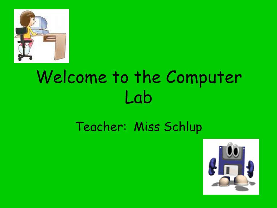 Welcome to the Computer Lab Teacher: Miss Schlup