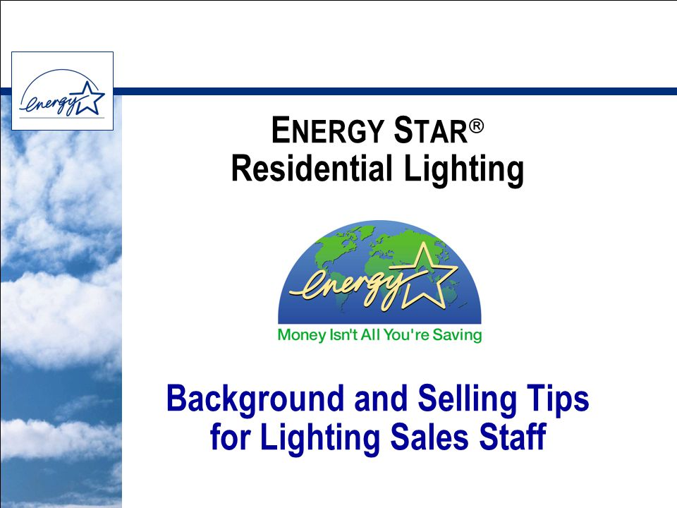 E NERGY S TAR  Residential Lighting Background and Selling Tips for Lighting Sales Staff