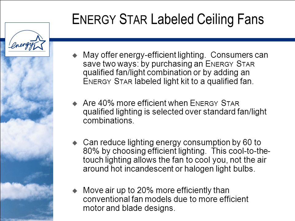 E NERGY S TAR Labeled Ceiling Fans  May offer energy-efficient lighting.