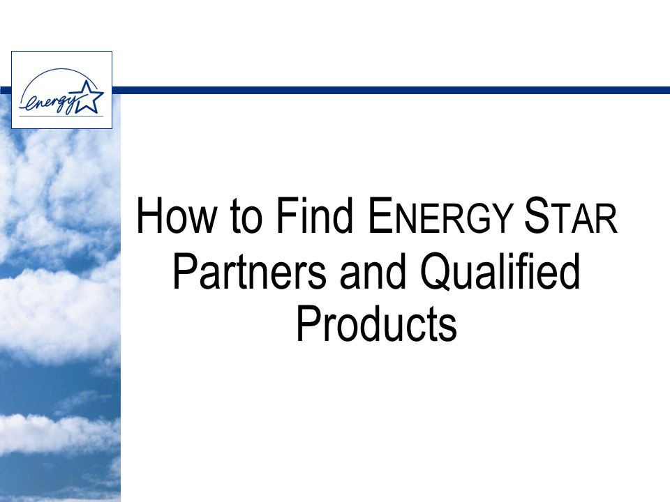 How to Find E NERGY S TAR Partners and Qualified Products