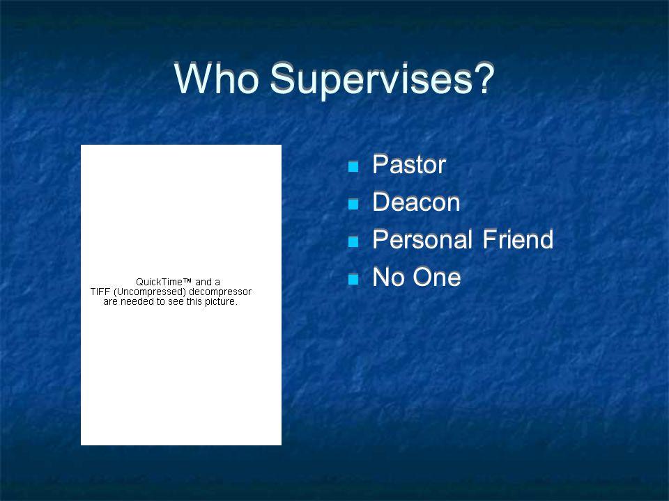 Who Supervises Pastor Deacon Personal Friend No One