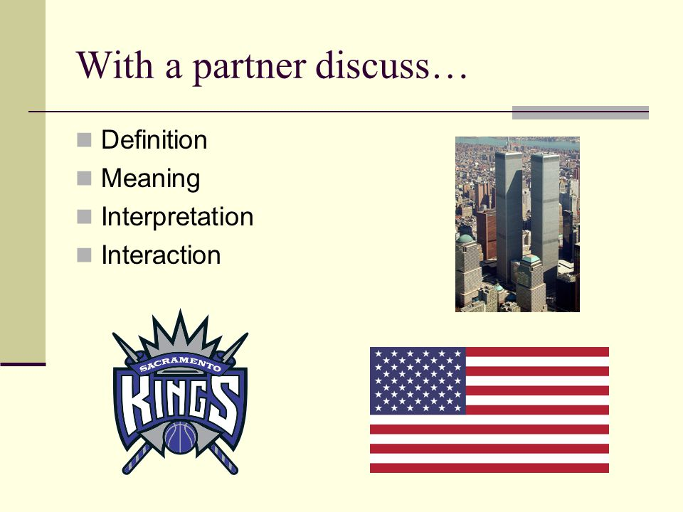 With a partner discuss… Definition Meaning Interpretation Interaction