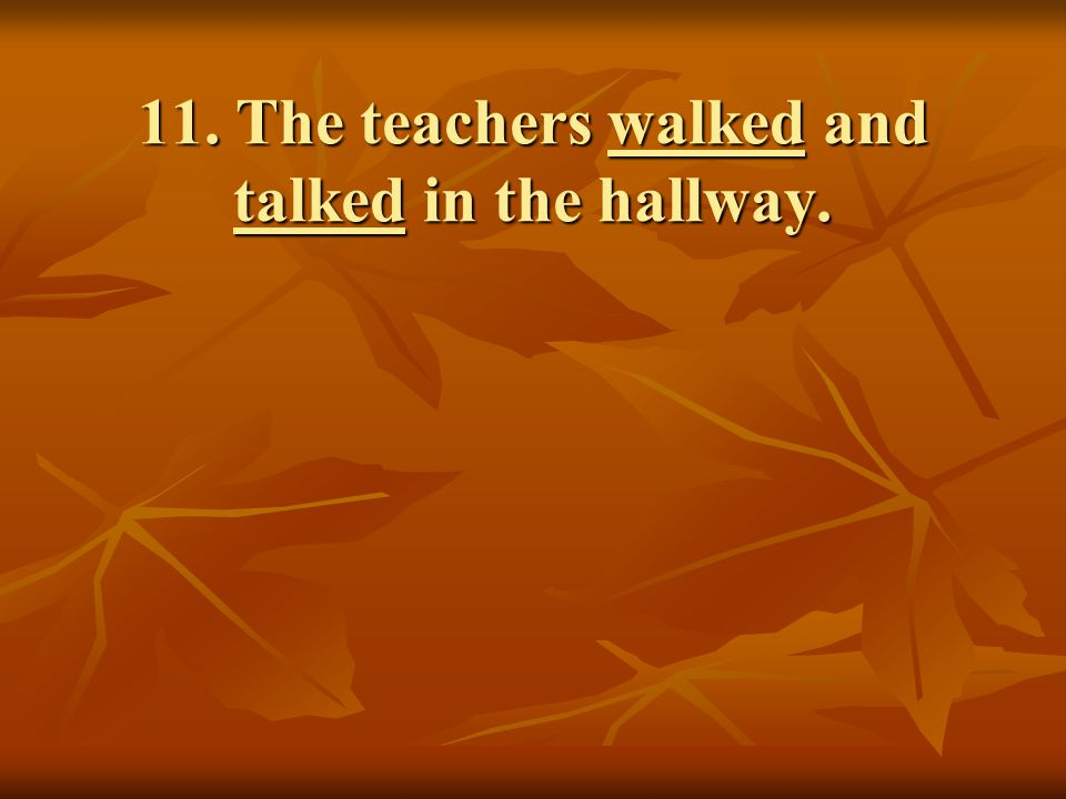 11. The teachers walked and talked in the hallway.