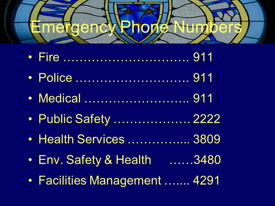 Emergency Phone Numbers Fire ………………………….911 Police ………………………. 911 Medical ……………………..911 Public Safety ……………….2222 Health Services …………....3809 Env. Sa
