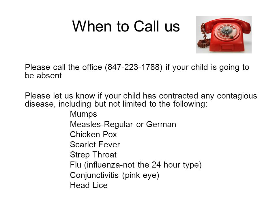When to Call us Please call the office (847-223-1788) if your child is going to be absent Please let us know if your child has contracted any contagio