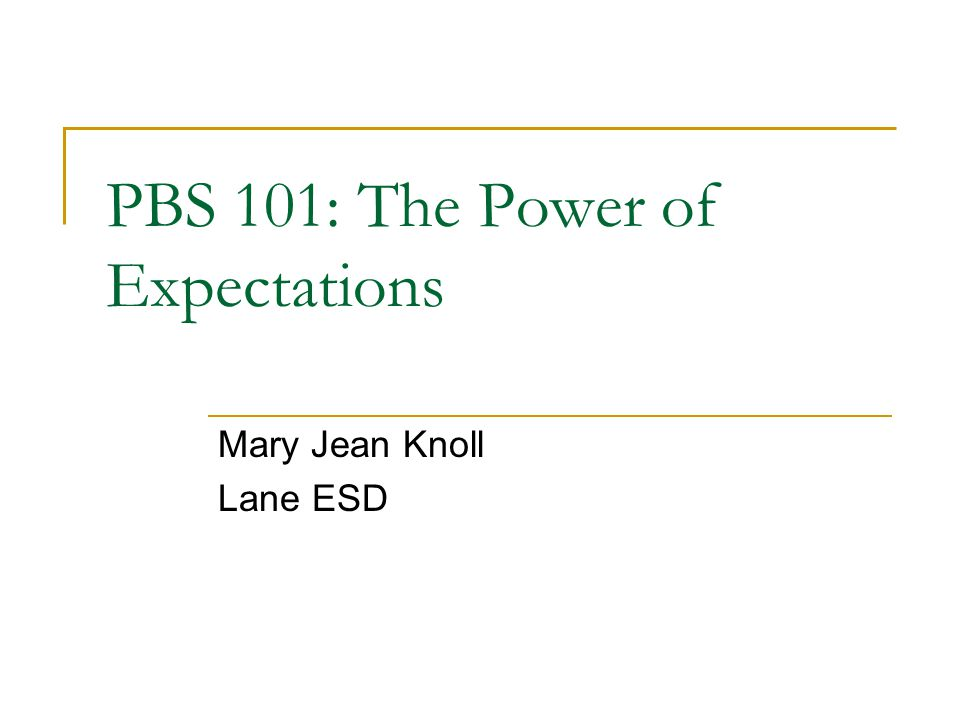 PBS 101: The Power of Expectations Mary Jean Knoll Lane ESD