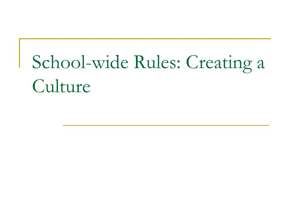 School-wide Rules: Creating a Culture