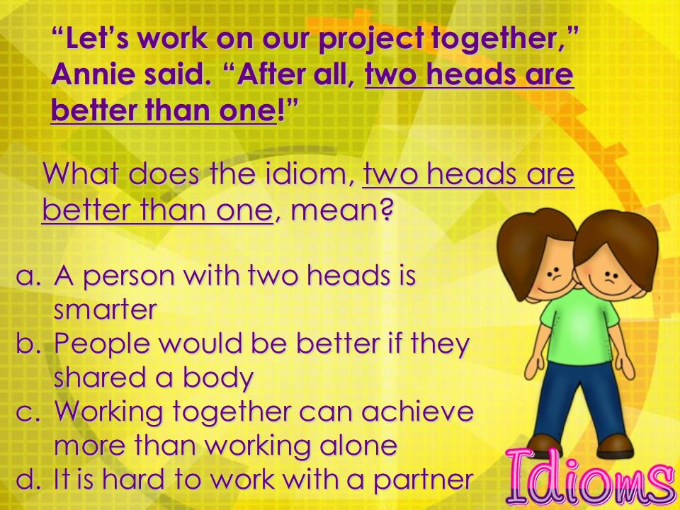 Let's work on our project together, Annie said.