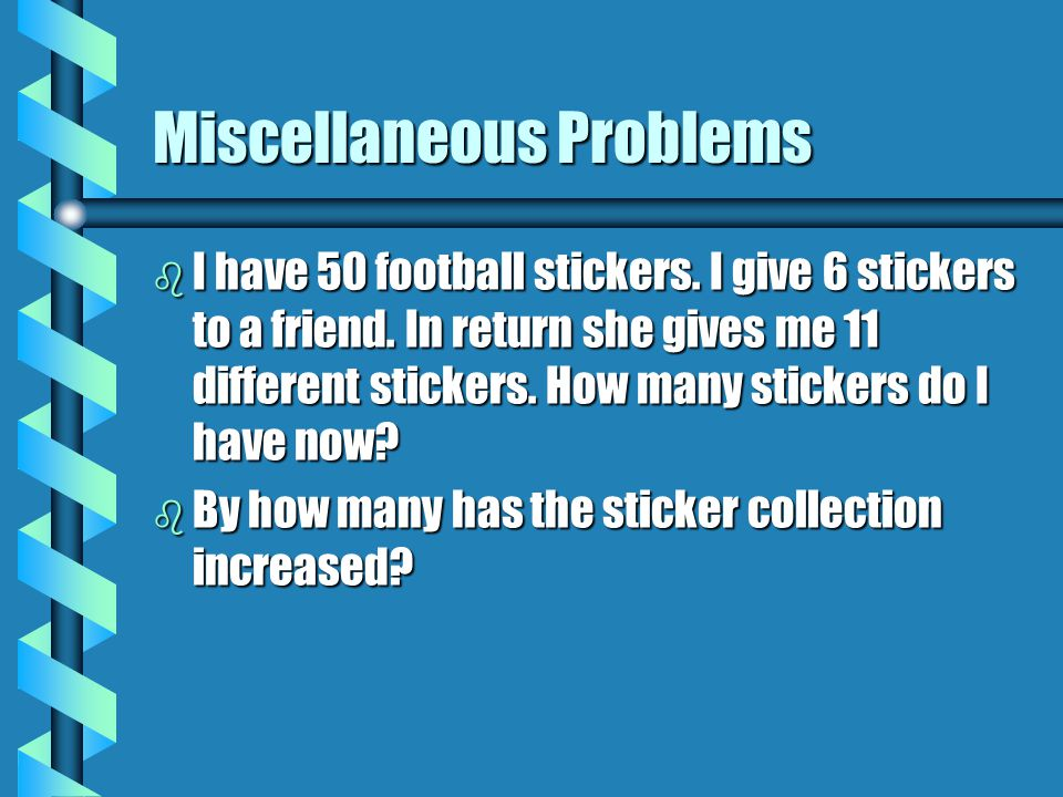 Miscellaneous Problems b I have 50 football stickers.
