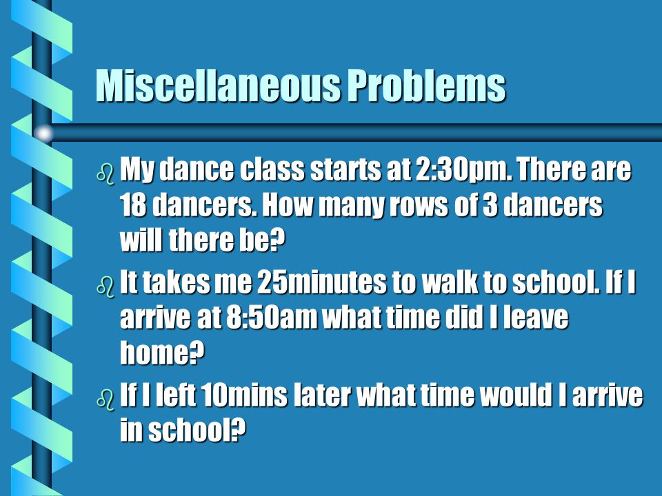 Miscellaneous Problems b My dance class starts at 2:30pm.