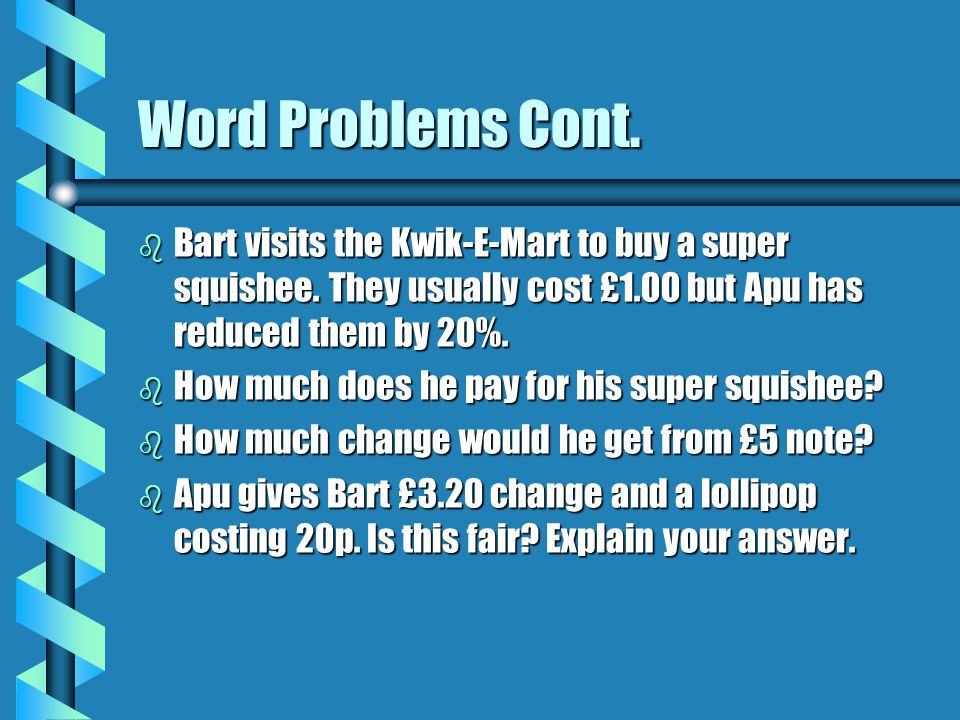 Word Problems Cont.b Bart visits the Kwik-E-Mart to buy a super squishee.
