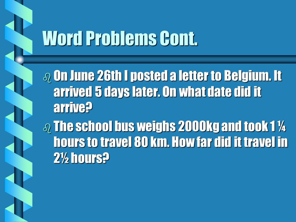 Word Problems Cont.b On June 26th I posted a letter to Belgium.