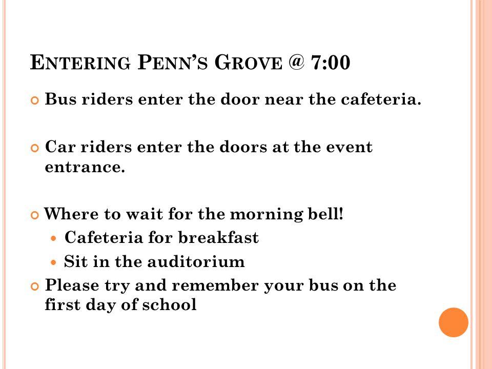 E NTERING P ENN ' S G ROVE @ 7:00 Bus riders enter the door near the cafeteria.
