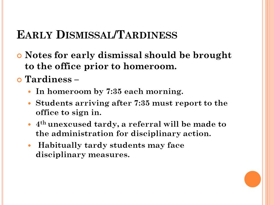 E ARLY D ISMISSAL /T ARDINESS Notes for early dismissal should be brought to the office prior to homeroom.