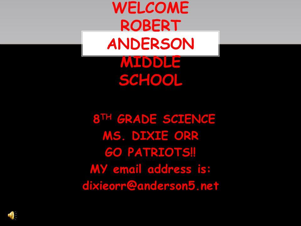 8 TH GRADE SCIENCE MS.DIXIE ORR GO PATRIOTS!.