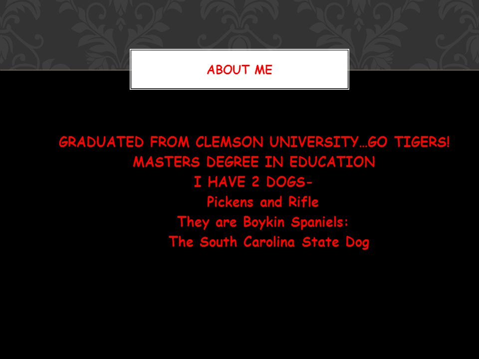 GRADUATED FROM CLEMSON UNIVERSITY…GO TIGERS.