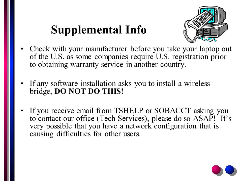 Supplemental Info Check with your manufacturer before you take your laptop out of the U.S.