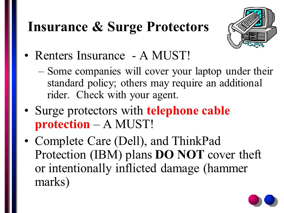 Insurance & Surge Protectors Renters Insurance - A MUST.