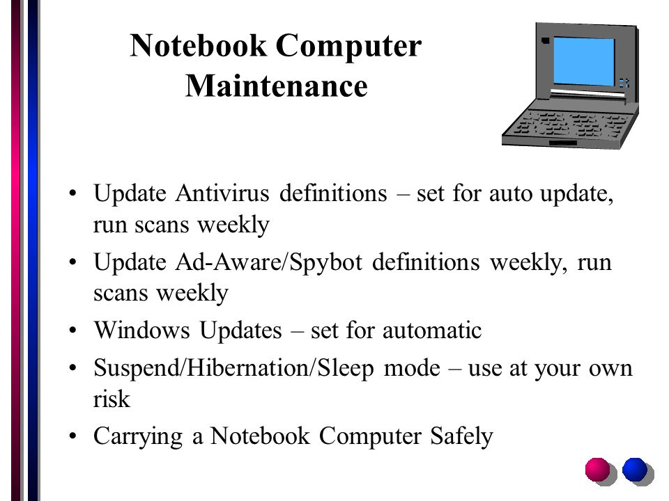 Windows Update Information Standard notebook computers are set to automatically download & install Windows updates every day.