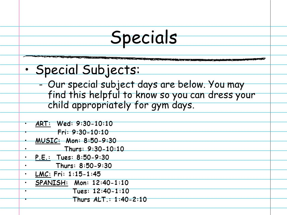Specials Special Subjects: -Our special subject days are below. You may find this helpful to know so you can dress your child appropriately for gym da
