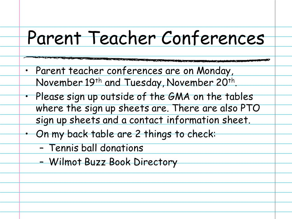 Parent Teacher Conferences Parent teacher conferences are on Monday, November 19 th and Tuesday, November 20 th. Please sign up outside of the GMA on