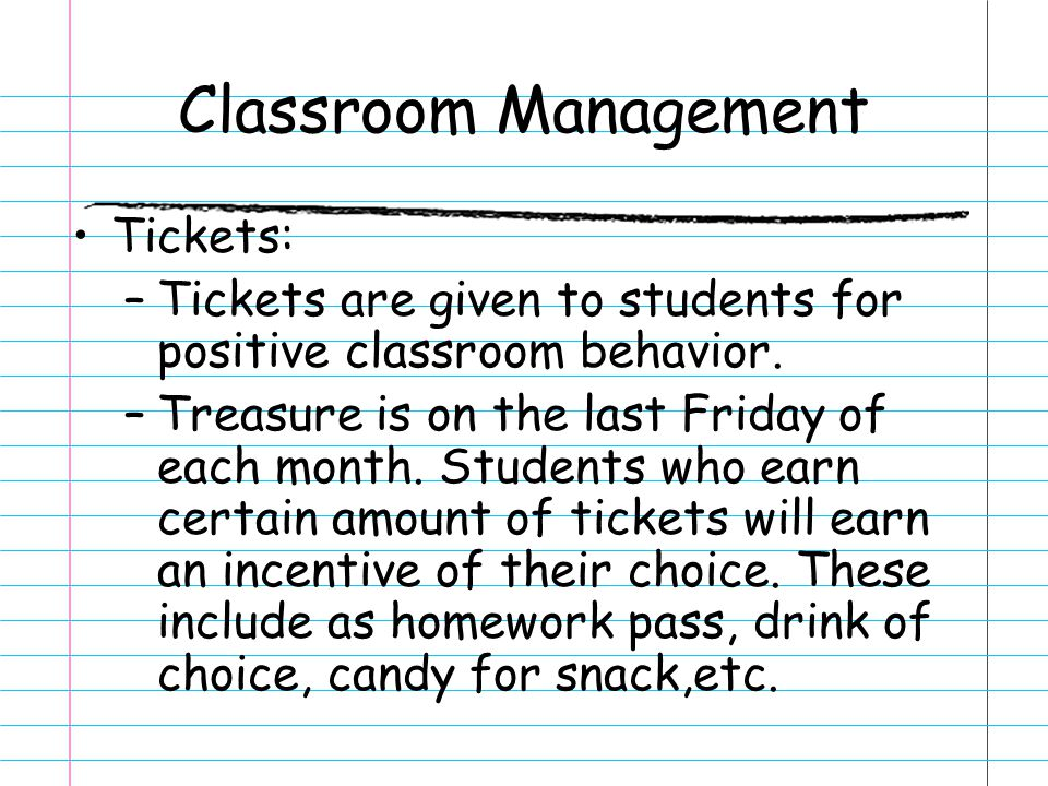 Classroom Management Tickets: –Tickets are given to students for positive classroom behavior. –Treasure is on the last Friday of each month. Students