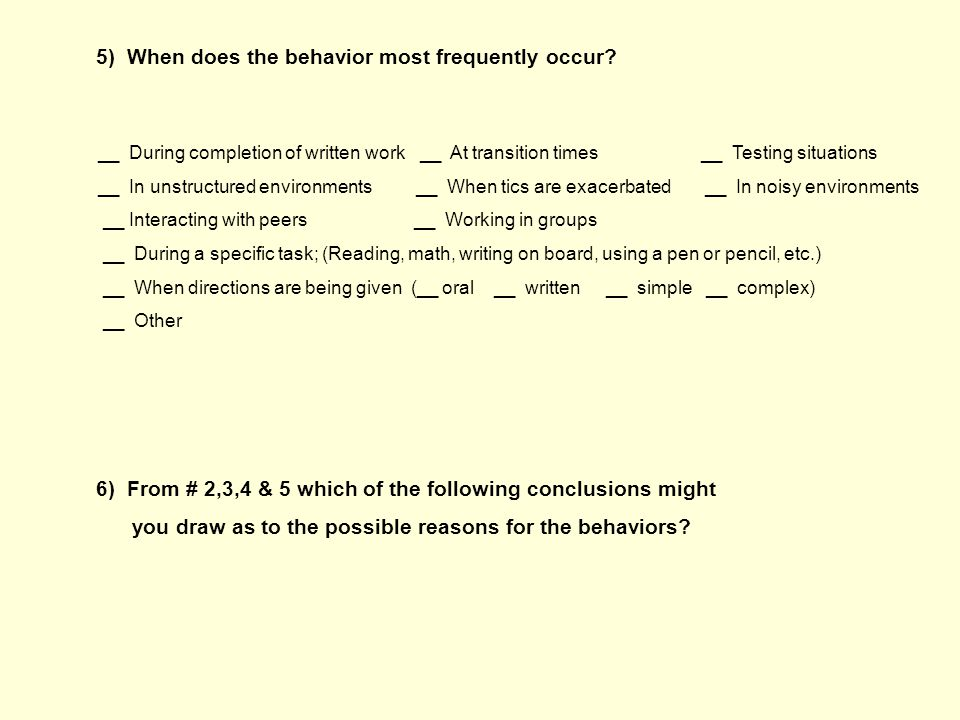 5) When does the behavior most frequently occur.