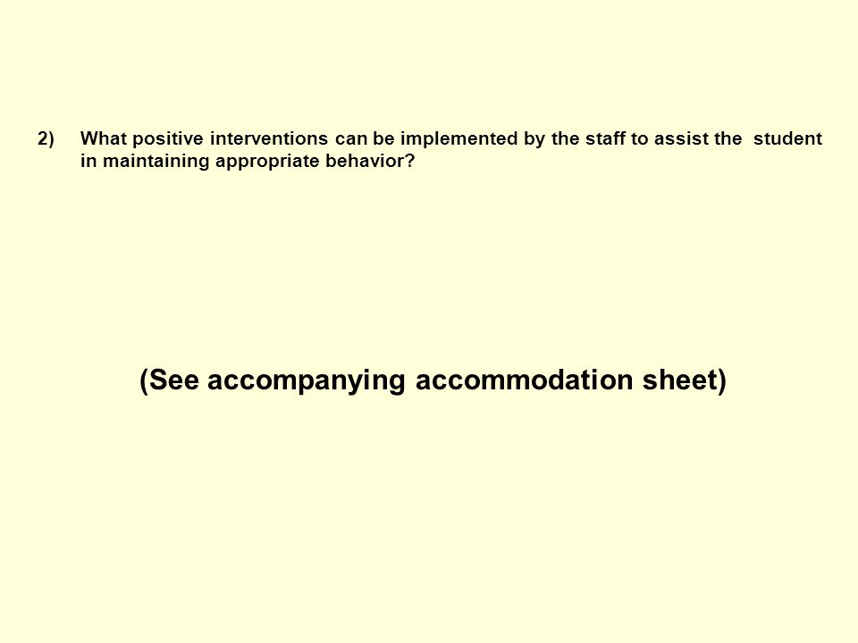 2)What positive interventions can be implemented by the staff to assist the student in maintaining appropriate behavior.