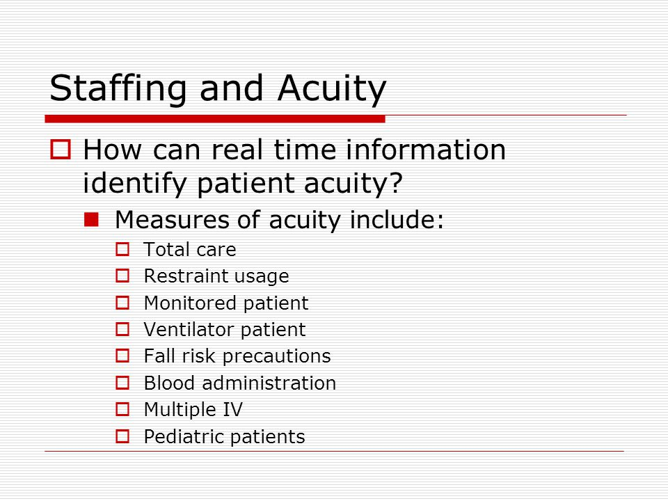 Staffing and Acuity  How can real time information identify patient acuity.