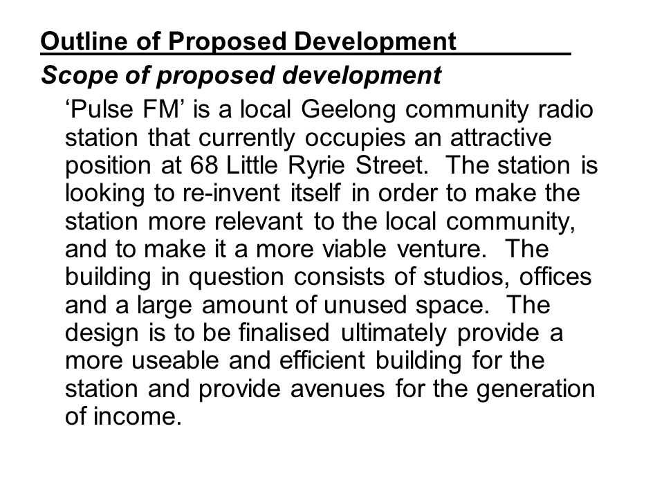 Outline of Proposed Development Scope of proposed development 'Pulse FM' is a local Geelong community radio station that currently occupies an attractive position at 68 Little Ryrie Street.