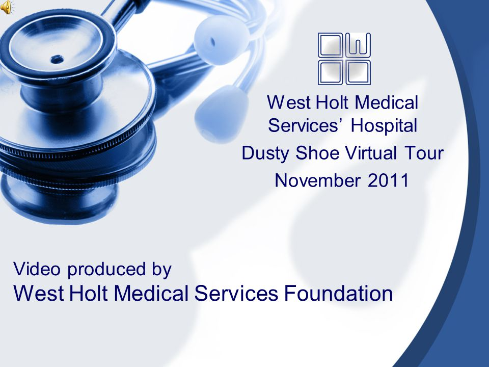 Video produced by West Holt Medical Services Foundation West Holt Medical Services' Hospital Dusty Shoe Virtual Tour November 2011