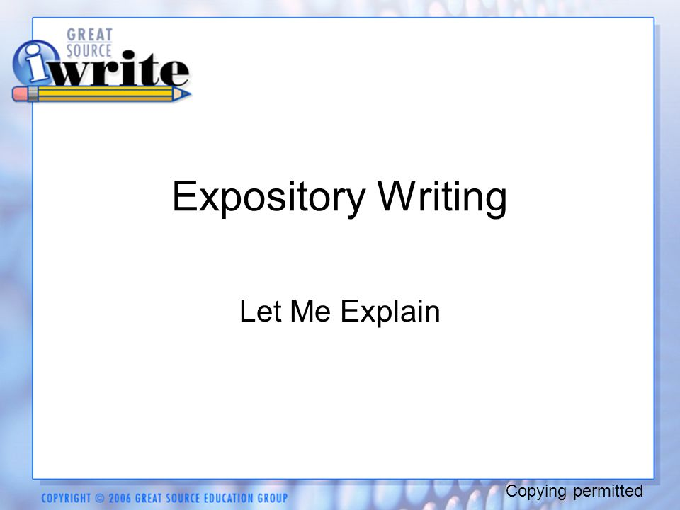 Expository Writing Let Me Explain Copying permitted