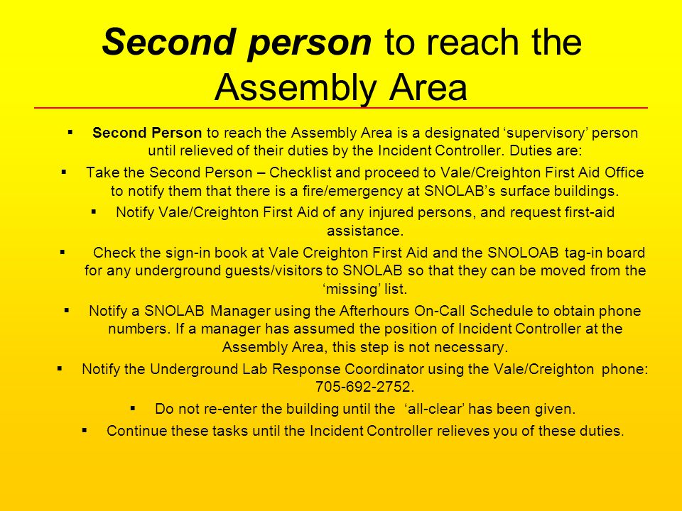 Second person to reach the Assembly Area  Second Person to reach the Assembly Area is a designated 'supervisory' person until relieved of their duties by the Incident Controller.