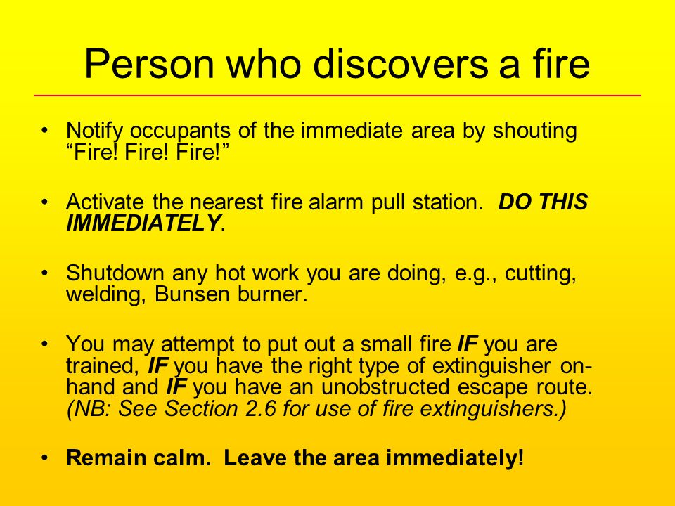 Person who discovers a fire Notify occupants of the immediate area by shouting Fire.