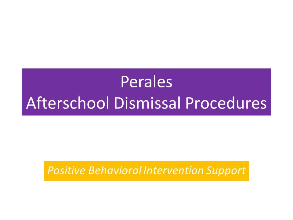 Perales Afterschool Dismissal Procedures Positive Behavioral Intervention Support