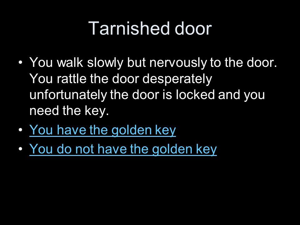 Tarnished door You walk slowly but nervously to the door.