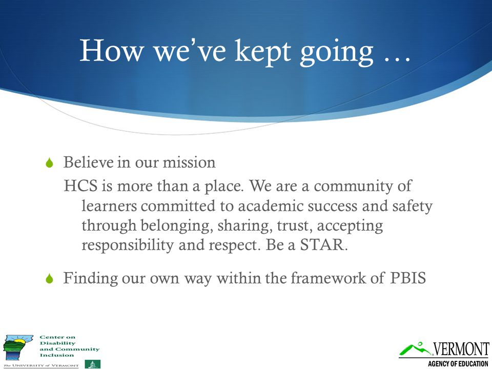 How we've kept going …  Believe in our mission HCS is more than a place. We are a community of learners committed to academic success and safety thro