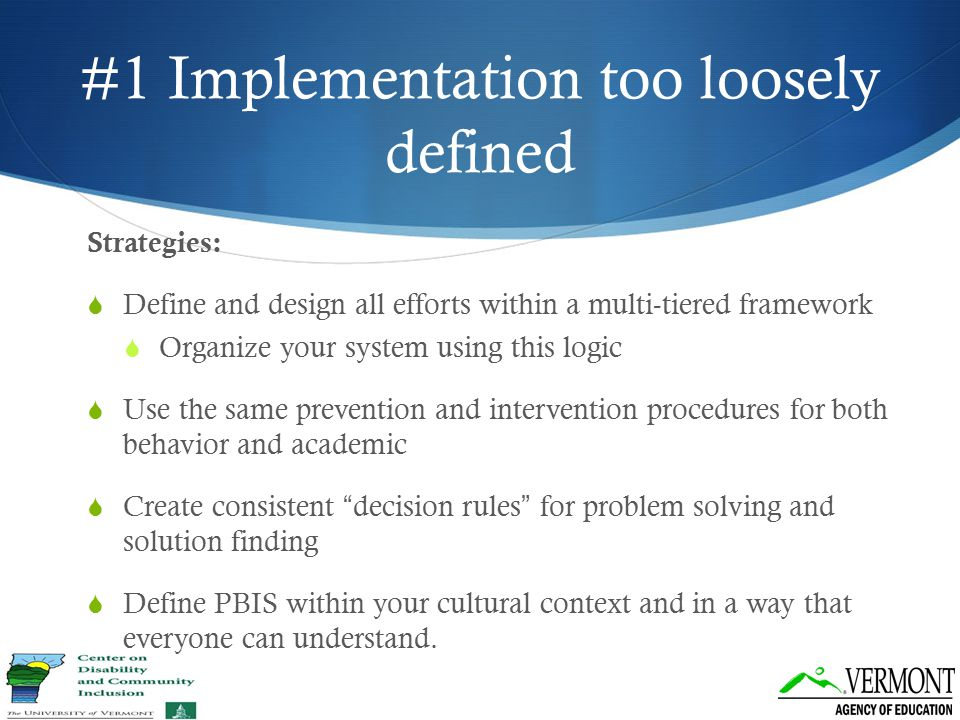 #1 Implementation too loosely defined Strategies:  Define and design all efforts within a multi-tiered framework  Organize your system using this lo