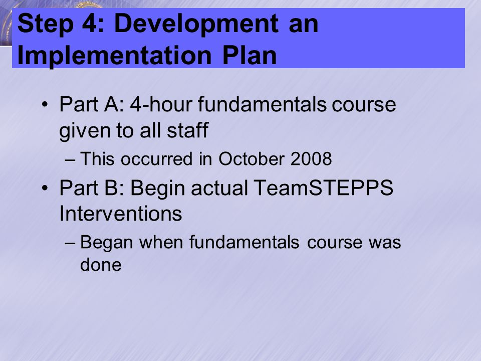 Step 5: Develop a plan for sustained continuous improvement Planning began in October and was implemented in January 2009