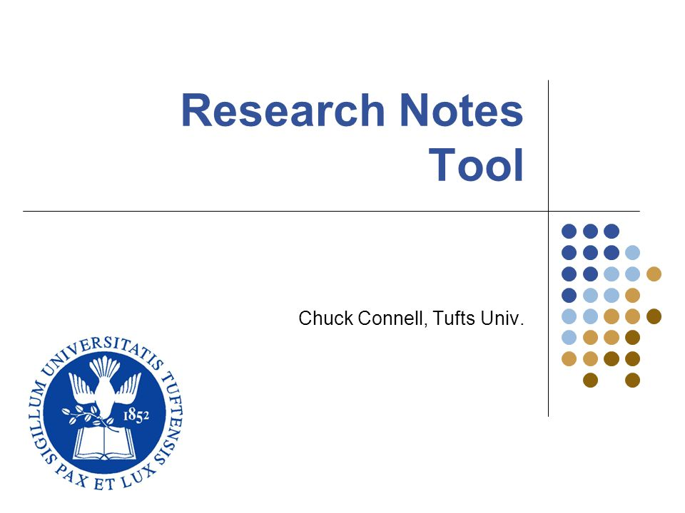Research Notes Tool Chuck Connell, Tufts Univ.