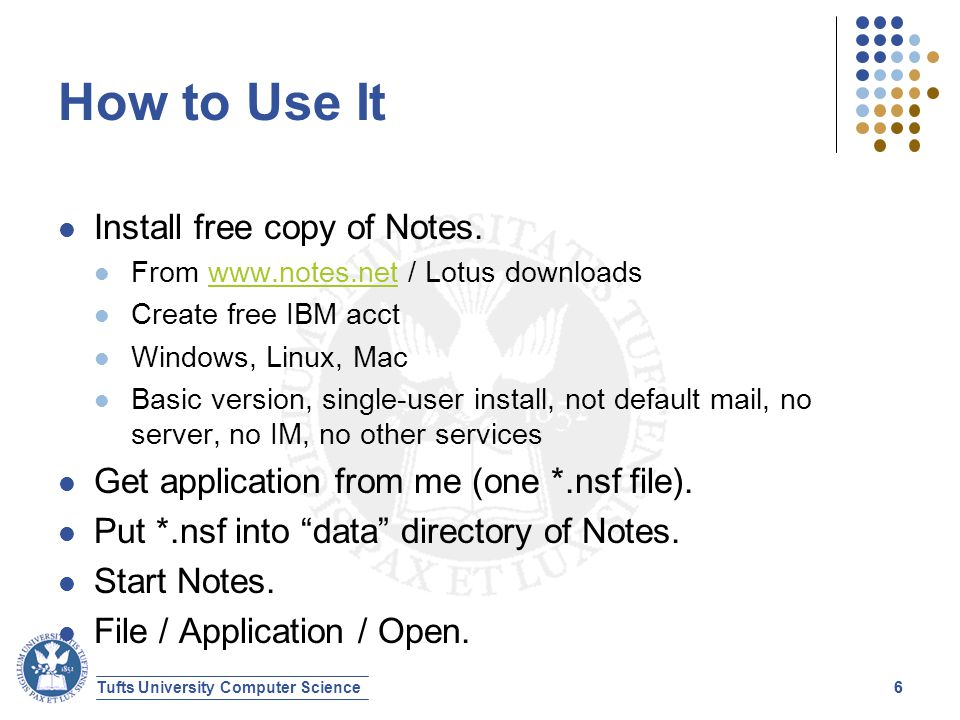 Tufts University Computer Science66 How to Use It Install free copy of Notes.