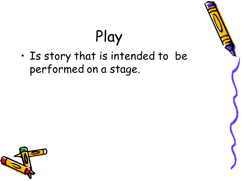 Play Is story that is intended to be performed on a stage.