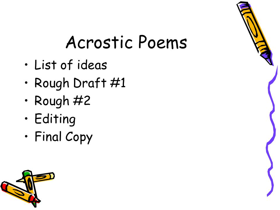 Acrostic Poems List of ideas Rough Draft #1 Rough #2 Editing Final Copy