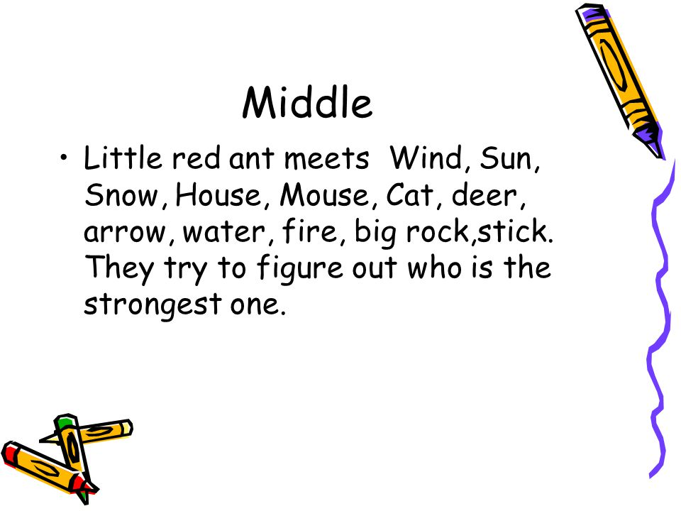 Middle Little red ant meets Wind, Sun, Snow, House, Mouse, Cat, deer, arrow, water, fire, big rock,stick.