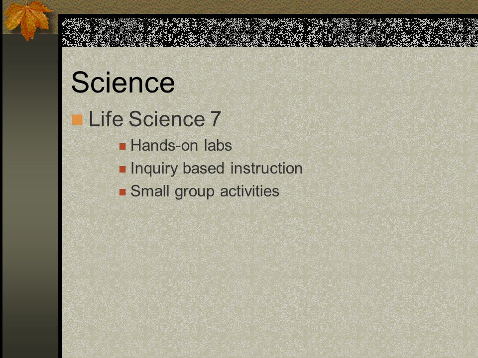 Science Life Science 7 Hands-on labs Inquiry based instruction Small group activities